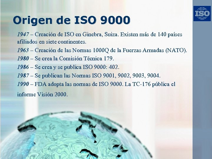 Origen de ISO 9000 1947 – Creación de ISO en Ginebra, Suiza. Existen más