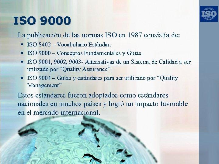 ISO 9000 La publicación de las normas ISO en 1987 consistía de: § ISO