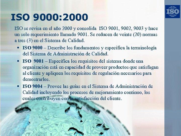 ISO 9000: 2000 ISO se revisa en el año 2000 y consolida ISO 9001,