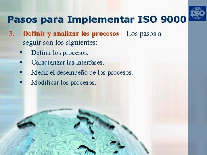 Pasos para Implementar ISO 9000 3. Definir y analizar los procesos – Los pasos