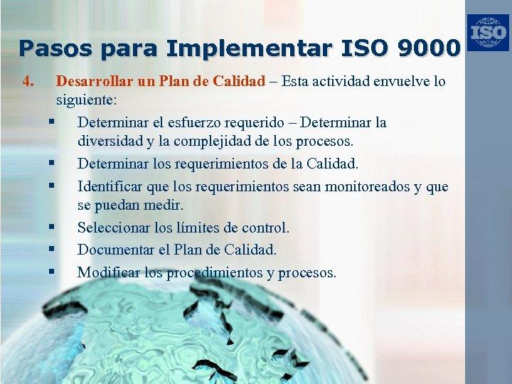 Pasos para Implementar ISO 9000 4. Desarrollar un Plan de Calidad – Esta actividad