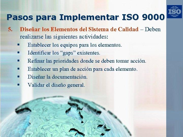 Pasos para Implementar ISO 9000 5. Diseñar los Elementos del Sistema de Calidad –