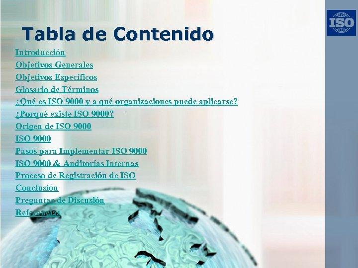 Tabla de Contenido Introducción Objetivos Generales Objetivos Específicos Glosario de Términos ¿Qué es ISO