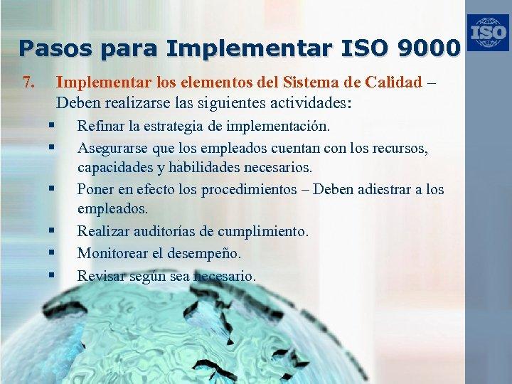 Pasos para Implementar ISO 9000 7. Implementar los elementos del Sistema de Calidad –