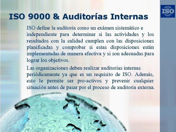 ISO 9000 & Auditorías Internas ISO define la auditoría como un exámen sistemático e