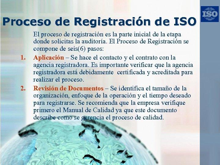 Proceso de Registración de ISO 1. 2. El proceso de registración es la parte