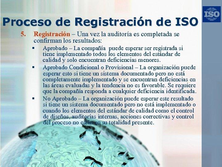 Proceso de Registración de ISO 5. Registración – Una vez la auditoría es completada