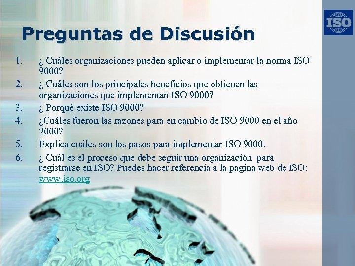 Preguntas de Discusión 1. 2. 3. 4. 5. 6. ¿ Cuáles organizaciones pueden aplicar