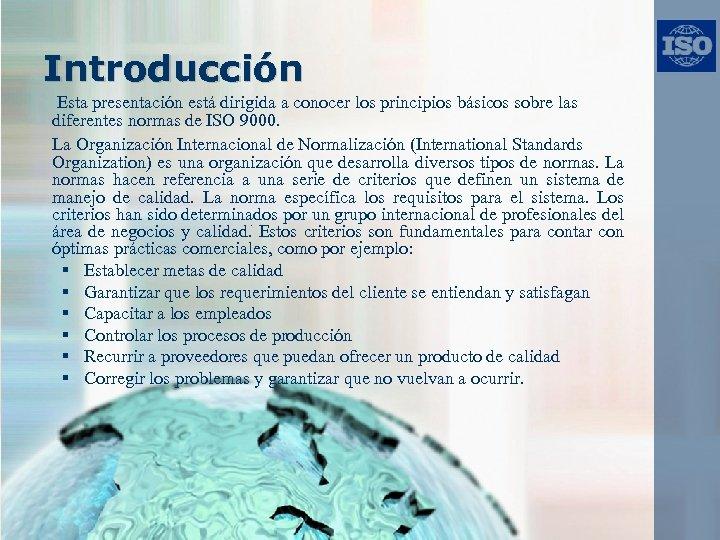 Introducción Esta presentación está dirigida a conocer los principios básicos sobre las diferentes normas