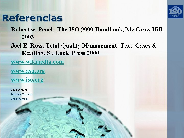 Referencias Robert w. Peach, The ISO 9000 Handbook, Mc Graw Hill 2003 Joel E.