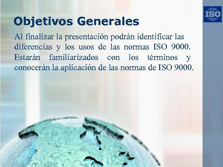 Objetivos Generales Al finalizar la presentación podrán identificar las diferencias y los usos de