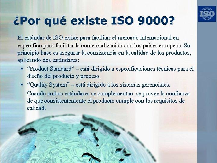 ¿Por qué existe ISO 9000? El estándar de ISO existe para facilitar el mercado