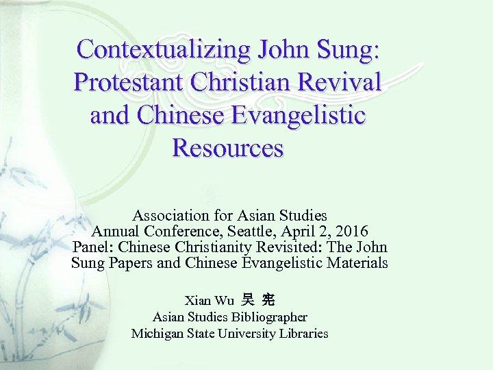 Contextualizing John Sung: Protestant Christian Revival and Chinese Evangelistic Resources Association for Asian Studies