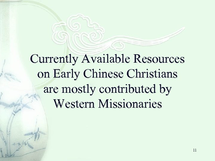 Currently Available Resources on Early Chinese Christians are mostly contributed by Western Missionaries 11