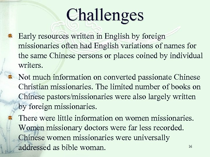Challenges Early resources written in English by foreign missionaries often had English variations of