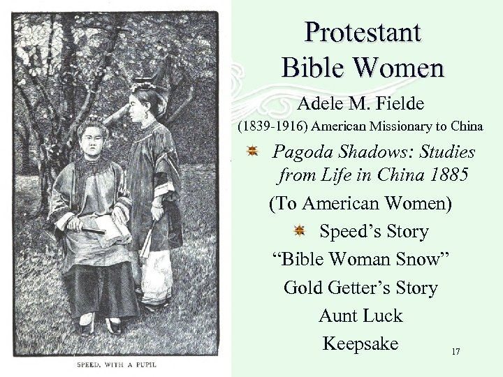 Protestant Bible Women Adele M. Fielde (1839 -1916) American Missionary to China Pagoda Shadows: