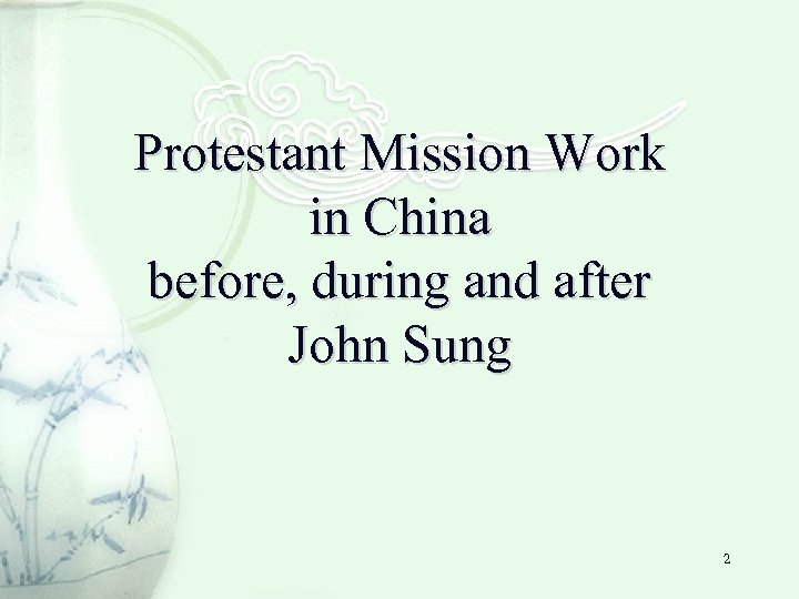 Protestant Mission Work in China before, during and after John Sung 2