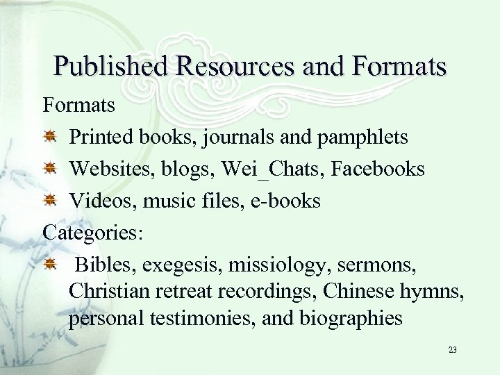 Published Resources and Formats Printed books, journals and pamphlets Websites, blogs, Wei_Chats, Facebooks Videos,