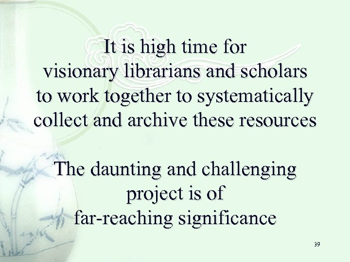 It is high time for visionary librarians and scholars to work together to systematically