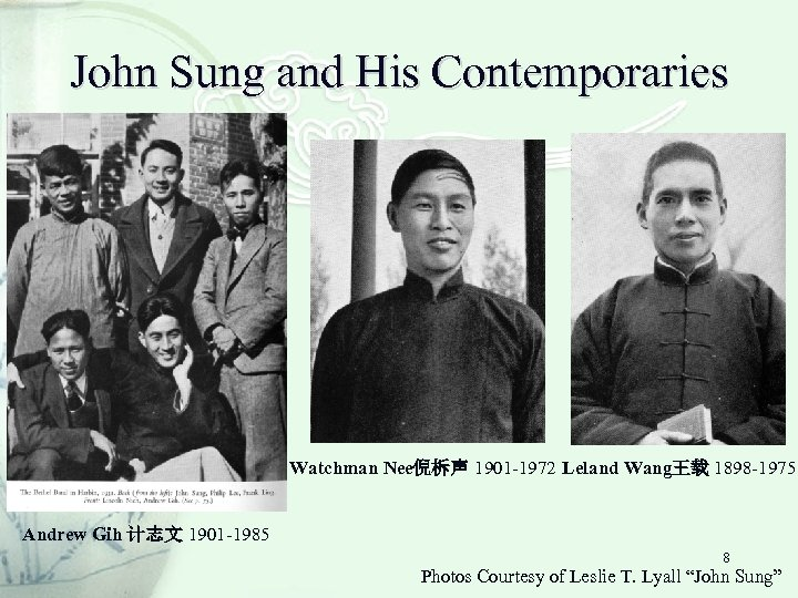 John Sung and His Contemporaries Watchman Nee倪柝声 1901 -1972 Leland Wang王载 1898 -1975 Andrew