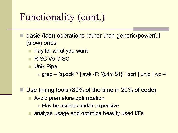 Functionality (cont. ) n basic (fast) operations rather than generic/powerful (slow) ones n n