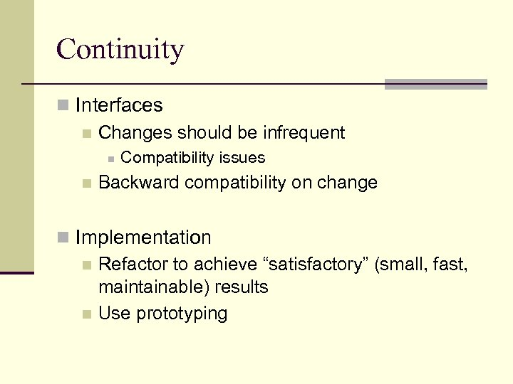 Continuity n Interfaces n Changes should be infrequent n n Compatibility issues Backward compatibility