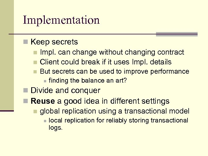 Implementation n Keep secrets n Impl. can change without changing contract n Client could