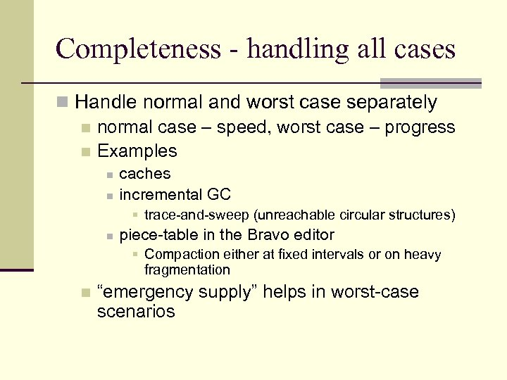 Completeness - handling all cases n Handle normal and worst case separately n normal