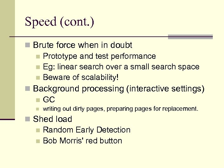 Speed (cont. ) n Brute force when in doubt n Prototype and test performance