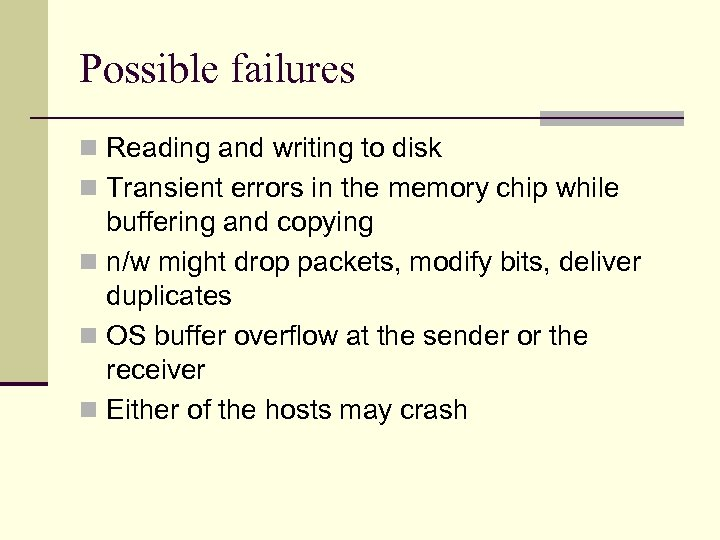 Possible failures n Reading and writing to disk n Transient errors in the memory