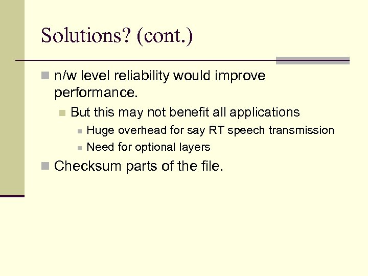 Solutions? (cont. ) n n/w level reliability would improve performance. n But this may