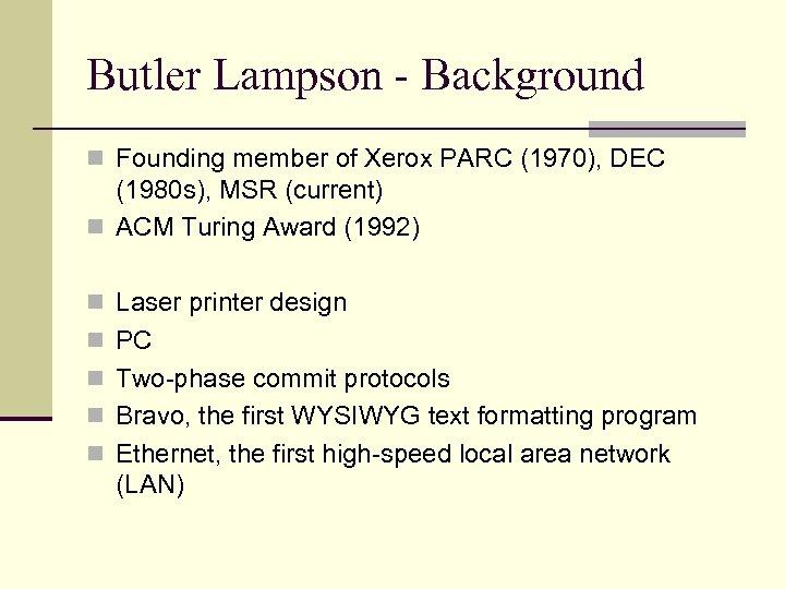 Butler Lampson - Background n Founding member of Xerox PARC (1970), DEC (1980 s),