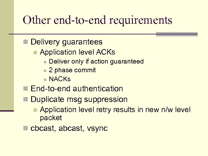 Other end-to-end requirements n Delivery guarantees n Application level ACKs n n n Deliver
