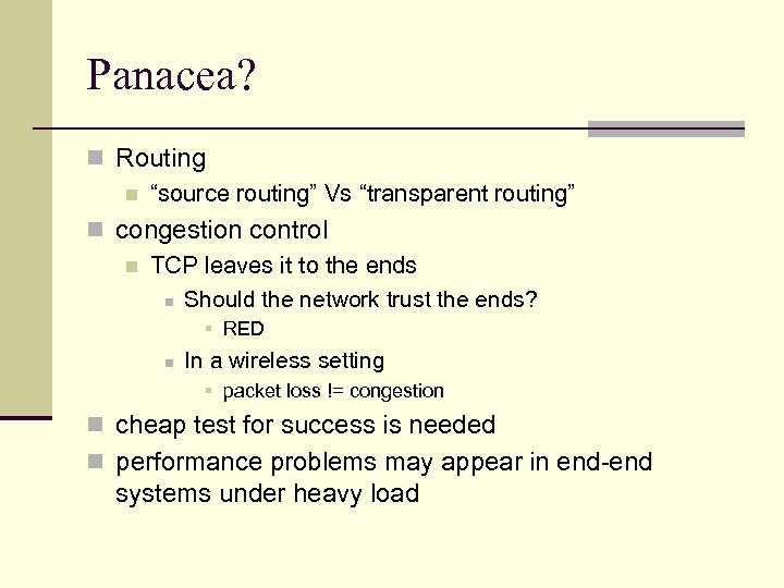"""Panacea? n Routing n """"source routing"""" Vs """"transparent routing"""" n congestion control n TCP"""
