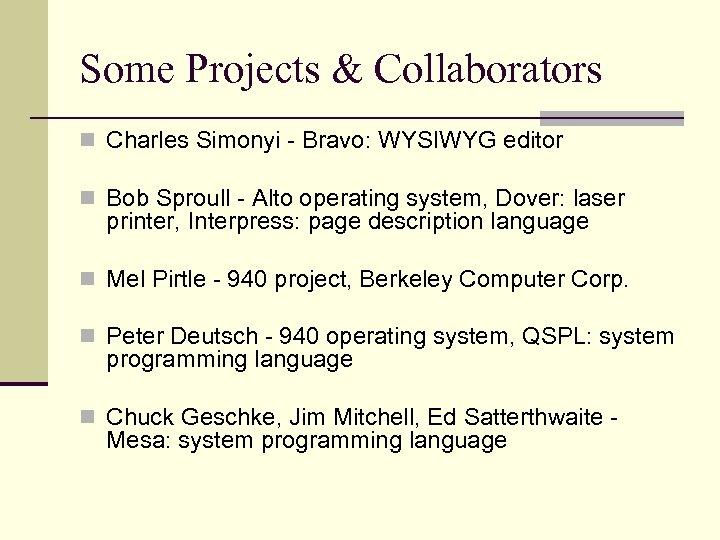 Some Projects & Collaborators n Charles Simonyi - Bravo: WYSIWYG editor n Bob Sproull