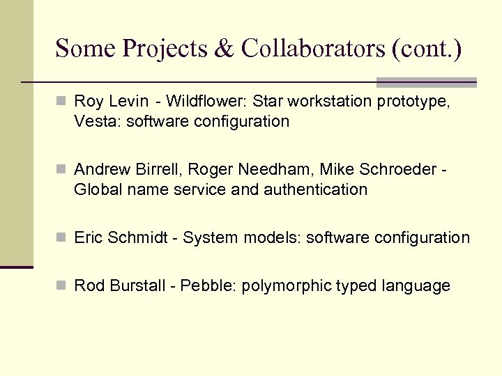 Some Projects & Collaborators (cont. ) n Roy Levin - Wildflower: Star workstation prototype,
