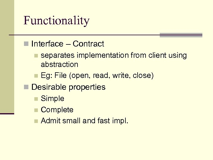 Functionality n Interface – Contract n separates implementation from client using abstraction n Eg: