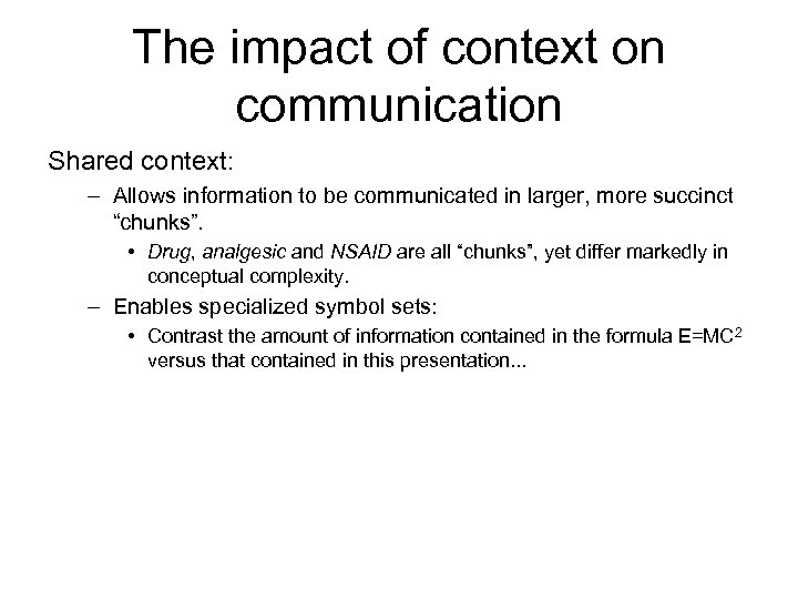 The impact of context on communication Shared context: – Allows information to be communicated