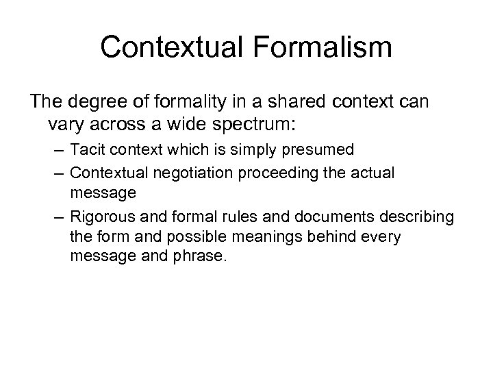 Contextual Formalism The degree of formality in a shared context can vary across a