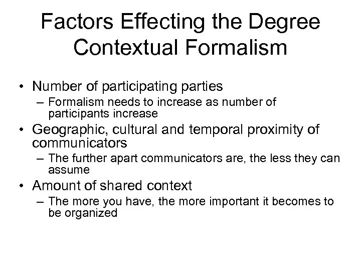 Factors Effecting the Degree Contextual Formalism • Number of participating parties – Formalism needs