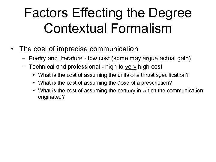 Factors Effecting the Degree Contextual Formalism • The cost of imprecise communication – Poetry