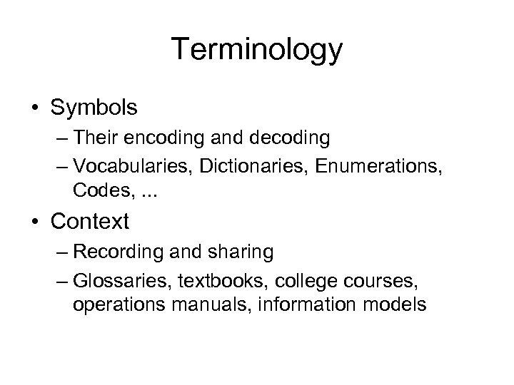 Terminology • Symbols – Their encoding and decoding – Vocabularies, Dictionaries, Enumerations, Codes, .