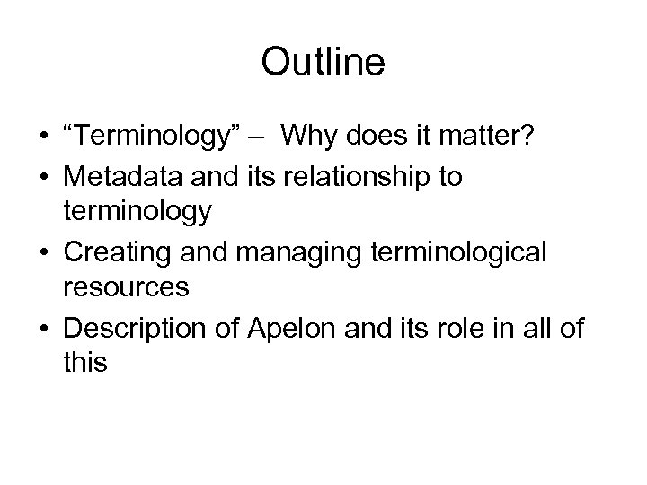 """Outline • """"Terminology"""" – Why does it matter? • Metadata and its relationship to"""