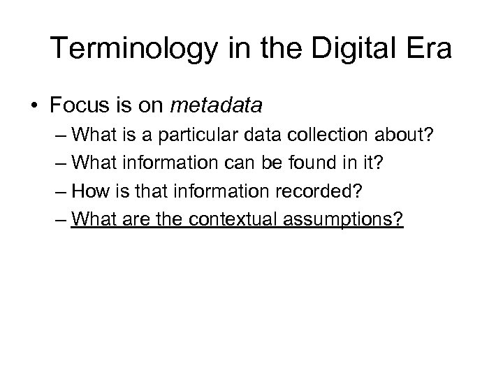 Terminology in the Digital Era • Focus is on metadata – What is a