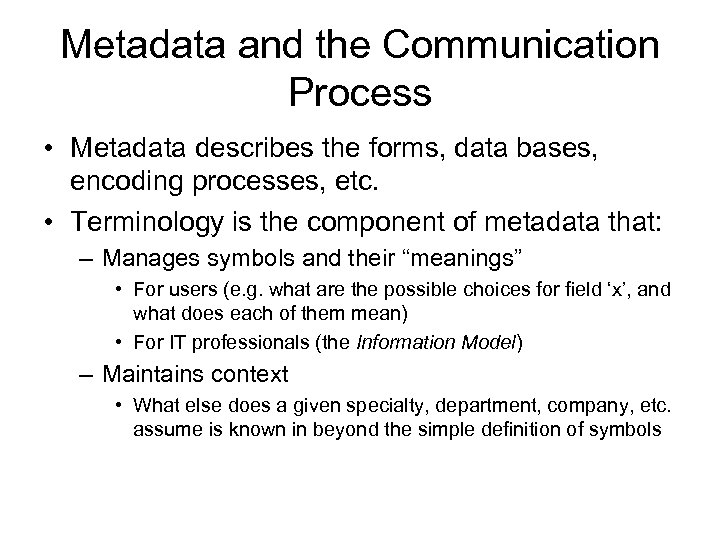 Metadata and the Communication Process • Metadata describes the forms, data bases, encoding processes,
