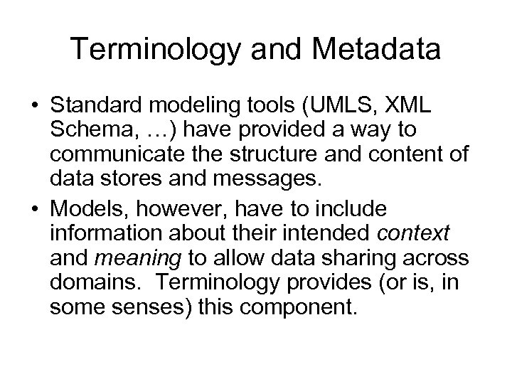 Terminology and Metadata • Standard modeling tools (UMLS, XML Schema, …) have provided a