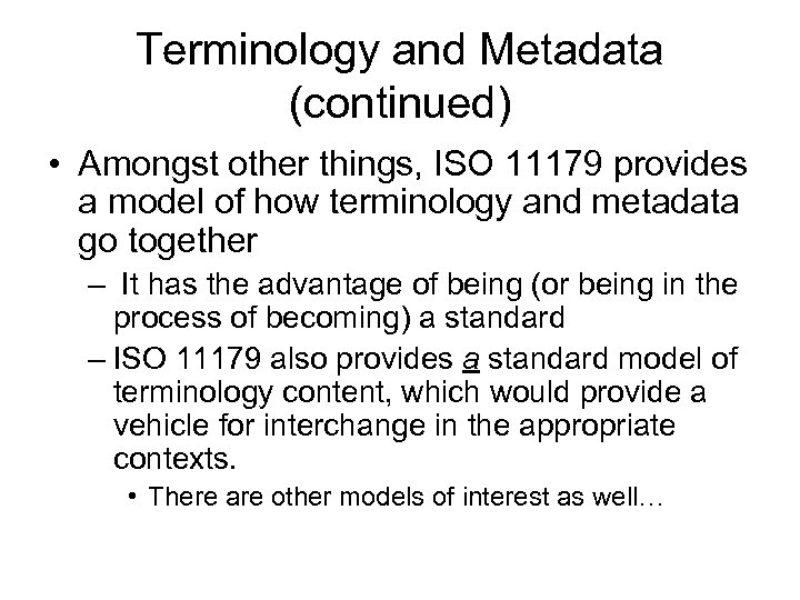 Terminology and Metadata (continued) • Amongst other things, ISO 11179 provides a model of