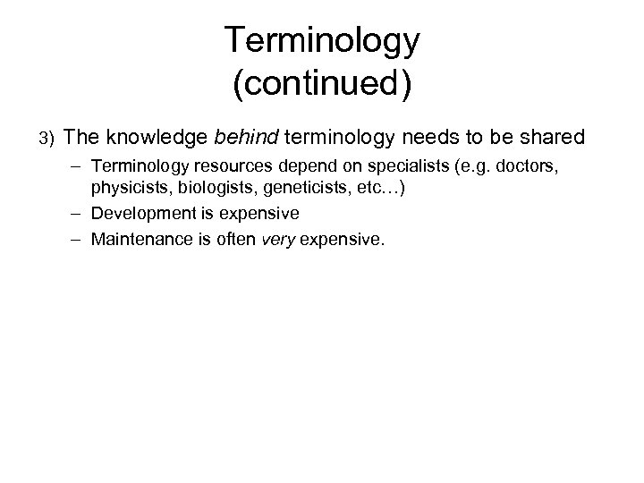Terminology (continued) 3) The knowledge behind terminology needs to be shared – Terminology resources