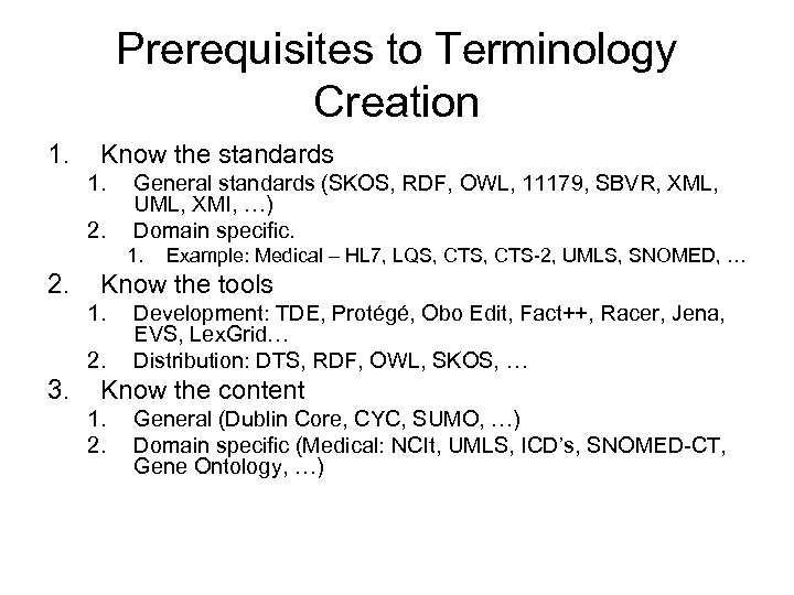 Prerequisites to Terminology Creation 1. Know the standards 1. 2. General standards (SKOS, RDF,