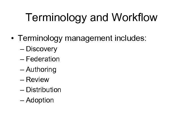 Terminology and Workflow • Terminology management includes: – Discovery – Federation – Authoring –